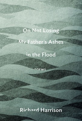 Richard-Harrison---Book-Cover---On-Not-Losing-My-Father's-Ashes-in-the-Flood-web